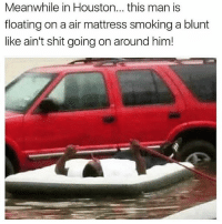 POSITIVE ENERGY 🍋 @funnyblack.s ➡️ TAG 5 FRIENDS ➡️ TURN ON POST NOTIFICATIONS: Meanwhile in Houston... this man is  floating on a air mattress smoking a blunt  like ain't shit going on around him! POSITIVE ENERGY 🍋 @funnyblack.s ➡️ TAG 5 FRIENDS ➡️ TURN ON POST NOTIFICATIONS