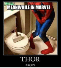 Memes, 🤖, and Marvell: MEANWHILE IN MARVEL  THOR  is a jerk When Spidey's gotta go, Spidey's gotta go...