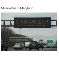 Funny, Meme, and Canada: Meanwhile in Maryland  INAUGURATION JAN  ES PECT DELAYS  CONSIDER CANADA Maryland for the win (@bustle)
