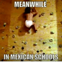 Mexican: MEANWHILE  IN MEXICAN SCHOOLS