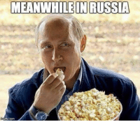 I'm eating my popcorn too.: MEANWHILE IN RUSSIA I'm eating my popcorn too.