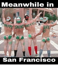 Meanwhile in  San Francisco They celebrate St. Patrick's Day differently in San Fran...