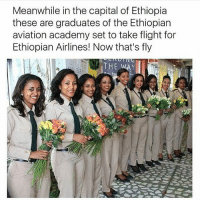 Ethiopians, Memes, and Academy: Meanwhile in the capital of Ethiopia  these are graduates of the Ethiopian  aviation academy set to take flight for  Ethiopian Airlines! Now that's fly  THE WAY M EL AN IN Magic ✊
