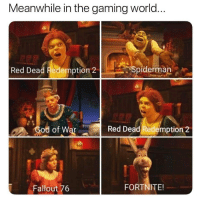 God, Fallout, and Spiderman: Meanwhile in the gaming world.  Red Dead Redemption 2  Spiderman  God of War Red Dead Redemption 2  Fallout 76  FORTNITE!
