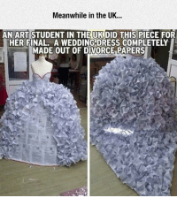 """Tumblr, Blog, and Dress: Meanwhile in the UK...  AN ART STUDENT IN THE UK DID THIS PIECE FOR  HER FINAL. A WEDDING DRESS COMPLETELY  MADE OUT OF DIVORCE PAPERS <p><a href=""""https://epicjohndoe.tumblr.com/post/171733016479/art-student-final"""" class=""""tumblr_blog"""">epicjohndoe</a>:</p>  <blockquote><p>Art Student Final</p></blockquote>"""