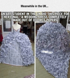 Tumblr, Blog, and Dress: Meanwhile in the UK...  AN ART STUDENT IN THE UK DID THIS PIECE FOR  HER FINAL. A WEDDING DRESS COMPLETELY  MADE OUT OF DIVORCE PAPERS epicjohndoe:  Art Student Final
