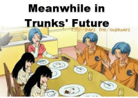 Well, It sure help fixing the population problem in the future: Meanwhile in  Trunks' Future  SAFJ FB GojiitaAFU Well, It sure help fixing the population problem in the future