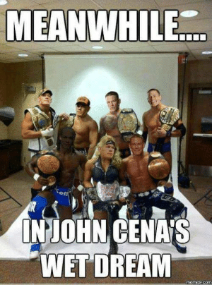 15 Over-The-Top John Cena Memes #sayingimages #johncena #johncenamemes #memes #funnymemes: MEANWHILE.  INJOHN CENA S  WET DREAM  memes com 15 Over-The-Top John Cena Memes #sayingimages #johncena #johncenamemes #memes #funnymemes