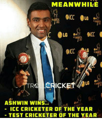 Ashwin !! #KaKaRottO: MEANWHILE  LG  OICC  ICK  ASHWIN WINS  N LG  ICC CRICKETER OF THE YEAR  TEST CRICKETER OF THE YEAR Ashwin !! #KaKaRottO