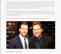 Chris Hemsworth, Chris Pine, and Facepalm: Meanwhile, the deals for the remaining stars, Zoe Saldana, Zachary Quinto, Karl Urban, Simon Pegg, and  ohn Cho are expected to go through. Sadly, Anton Yelchin is no longer with us, but series producer and  director of the first two films J.J. Abrams has promised that Pavel Chekov will not be recast. S.J. Clarkson  essica Jones, Succession) is due to be the film franchise's first female director  There is still room for Pine and Hemsworth to resume negotiations, but for now, consider them out of  the picture. There are plenty of other Chris's in the sea to replace them. Take me, for example, I'm ready  to take on both roles. Call me, J.J.  Chris Pine and Chris Hemsworth Star Trek 4'Future In Doubt as Talks Fall Through [THR]  Chris Pine  Chris Hemsworth  You are logged out. Login | Sign up