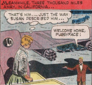 Welcome home!: MEANWHILE, THREE THOUSAND MILES  AWAY, IN CALIFORNIA  THAT'S HIM... JUST THE WAY  SUSAN DESCRIBED HIM...  WELCOME HOME  PUSSYFACE!  LD Welcome home!