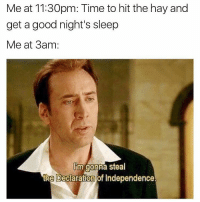Declaration of Independence, Girl, and Sam: Meat 11:30pm: Time to hit the hay and  get a good night's sleep  Me at Sam  Rm gonna steal  the Declaration of Independence honestly me