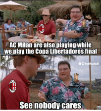 Copa Libertadores final 🙌 #RiverBoca https://t.co/fu6cSTHjpD: MEBOL-  LIBERTADORES  AC Milanare alsoplaying while  we play the Copa Libertadores fina  O TrollFootball  \ LİBERTADORES  1899  See nobody cares Copa Libertadores final 🙌 #RiverBoca https://t.co/fu6cSTHjpD