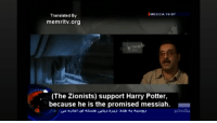 Harry Potter: MECCA 19:07  Translated By  memritv.org  (The Zionists) support Harry Potter,  because he is the promised messiah.
