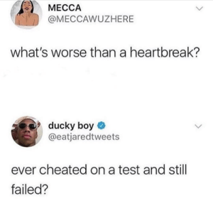 Test, Boy, and Mecca: MECCA  @MECCAWUZHERE  what's worse than a heartbreak?  9 ducky boy  @eatjaredtweets  UC  ever cheated on a test and still  failed?