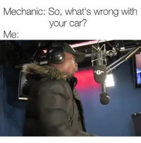 Funny, Mechanic, and Wrongs: Mechanic: So, what's wrong with  your car?  Me:  0 This how you sound everytime 😭 bars