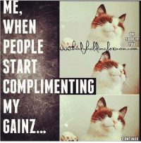 Do go on...: MEd  WHEN  OH  STOP IT  PEOPLE  YOU  Exicon-Com  In  START  COMPLIMENTING  MY  GAINZ  CONTINUE Do go on...