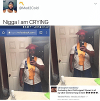 Child Support, Crying, and Facebook: Med2 Cold  Nigga am CRYING  2 A 80% 6:45 AM  ttps://m.facebook.com/p  Christopher Grandberry  Graduating from Child support 20years to all  my other brothers Hang in there  Timeline Photos Monday at 8:39pm 😂😂