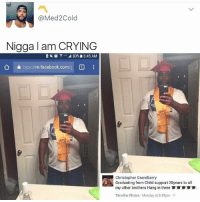 Bruh, Child Support, and Crying: Med2Cold  Nigga I am CRYING  2 80% 6:45 AM  O  ttps://m.facebook.com/l  Christopher Grandberry  Graduating from Child support 20years to all  my other brothers Hang in there  Timeline Photos Monday at 8:39pm ia Bruh 😲🤣🤣🤣
