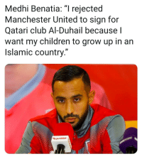 """Children, Club, and Memes: Medhi Benatia: """"I rejected  Manchester United to sign for  Qatari club Al-Duhail because l  want my children to grow up in an  Islamic country."""""""
