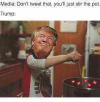 America, Funny, and Instagram: Media: Don't tweet that, you'll just stir the pot.  Trump:  Gjimmaaaayyy Hahahahaha 🔴www.TooSavageForDemocrats.com🔴 JOINT INSTAGRAM: @rightwingsavages Partners: 🇺🇸 @The_Typical_Liberal 🇺🇸 @theunapologeticpatriot 🇺🇸 @DylansDailyShow 🇺🇸 @keepamerica.usa 🇺🇸@Raised_Right_ 🇺🇸@conservative.female 🇺🇸 @too_savage_for_liberals 🇺🇸 @Conservative.American DonaldTrump Trump 2A MakeAmericaGreatAgain Conservative Republican Liberal Democrat Ccw247 MAGA Politics LiberalLogic Savage TooSavageForDemocrats Instagram Merica America PresidentTrump Funny True SecondAmendment