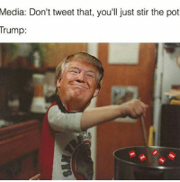 America, Memes, and Savage: Media: Don't tweet that, you'll just stir the pot  Trump: TRUMP is a madman!!😂😂😂 liberal maga conservative constitution like follow presidenttrump resist stupidliberals merica america stupiddemocrats donaldtrump trump2016 patriot trump yeeyee presidentdonaldtrump draintheswamp makeamericagreatagain trumptrain triggered Partners --------------------- @too_savage_for_democrats🐍 @raised_right_🐘 @conservativemovement🎯 @millennial_republicans🇺🇸 @conservative.nation1776😎 @floridaconservatives🌴