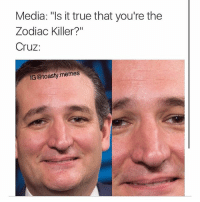 "Ted: ""Shit, they're onto me..."": Media: ""Is it true that you're the  Zodiac Killer?""  Cruz  IG@toasty memes Ted: ""Shit, they're onto me..."""
