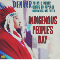 """MEDIA  JOINS g OTHER  CITIES TO REPLACE  COLUMBUS DAT WITH  INDIGENOUS  DAY """"Today is a very good day to live in Denver"""" - Denver City Councilman Paul Lopez  via Lia Rose  / #IndigenousPeoplesDay"""