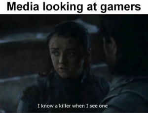 Memes, 🤖, and Media: Media looking at gamers  I know a killer when I see one https://t.co/xLcxdjSTF7