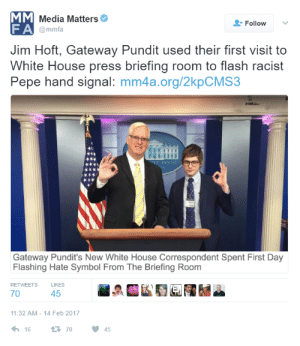 Ok Sign Meme Meaning - Car Design Today •: Media Matters  Folowv  F A  Jim Hoft, Gateway Pundit used their first visit to  White House press briefing room to flash racist  Pepe hand signal: mm4a.org/2kpCMS3  @mmfa  Gateway Pundit's New White House Correspondent Spent First Day  Flashing Hate Symbol From The Briefing Room  RETWEETS LIKES  70  45  11:32 AM- 14 Feb 2017  16  70  45 Ok Sign Meme Meaning - Car Design Today •