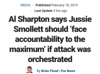 Al Sharpton, Funny, and News: MEDIA Published February 18, 2019  Last Update 3 hrs ago  Al Sharpton says Jussie  Smollett should 'face  accountability to the  maximum' if attack was  orchestrated  By Brian Flood | Fox News