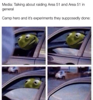 Dank Memes, Media, and Hero: Media: Talking about raiding Area 51 and Area 51 in  general  Camp hero and it's experiments they supposedly done: Look up about it for those curious.