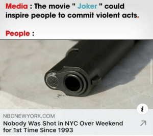 "No pew pew boys: Media : The movie "" Joker "" could  inspire people to commit violent acts.  People:  i  NBCNEWYORK.COM  71  Nobody Was Shot in NYC Over Weekend  for 1st Time Since 1993 No pew pew boys"