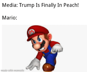 Fs in the chat by happyduckluck MORE MEMES: Media: Trump Is Finally In Peach!  Mario:  made with mematic Fs in the chat by happyduckluck MORE MEMES