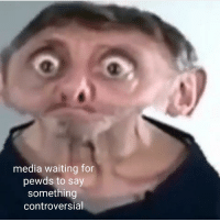 media waiting for  pewds to say  something  controversial