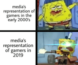 laughoutloud-club:The evolution of gamers: media's  representation of  gamers in the  early 2000's  media's  representation  of gamers in  2019  AWMO laughoutloud-club:The evolution of gamers