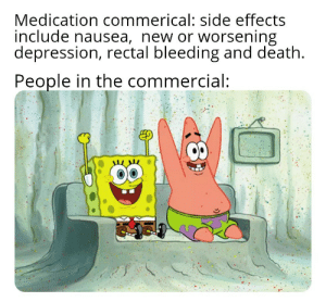 Consult with your doctor before using: Medication commerical: side effects  include nausea, new or worsening  depression, rectal bleeding and death.  People in the commercial: Consult with your doctor before using