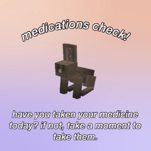me💊irl: medications check!  have you taken your medicine  today? if not, take a moment to  take them. me💊irl