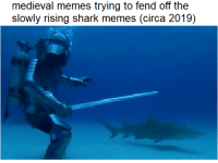 Memes, Shark, and Medieval: medieval memes trying to fend off the  slowly rising shark memes (circa 2019) we have the high ground tho