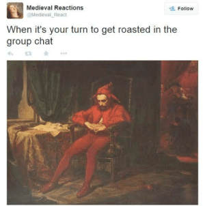 Meirl: Medieval Reactions  Follow  @Medieval_React  When it's your turn to get roasted in the  group chat Meirl