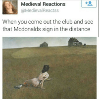 Medieval: Medieval Reactions  Medieval Reactss  When you come out the club and see  that Mcdonalds sign in the distance