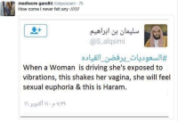 """Driving, Mediocre, and Omg: mediocre gandhi @drpoonam 7h  How come I never felt any :IIIlI/  @S_alqsimi  When a Woman is driving she's exposed to  vibrations, this shakes her vagina, she will feel  sexual euphoria & this is Haram. <p><a href=""""http://hominishostilis.tumblr.com/post/158298443308/n0chillvibes-male-nonsense-has-no-boundary-ah"""" class=""""tumblr_blog"""">hominishostilis</a>:</p> <blockquote> <p><a href=""""http://n0chillvibes.tumblr.com/post/156975841426/male-nonsense-has-no-boundary"""" class=""""tumblr_blog"""">n0chillvibes</a>:</p> <blockquote><p>male nonsense has no boundary</p></blockquote> <p>Ah yes, he said this because he's <i>male</i>.   <figure data-orig-height=""""270"""" data-orig-width=""""299"""" data-orig-src=""""https://s12.postimg.org/y40d6mrn1/IMG_2969.jpg""""><img src=""""https://78.media.tumblr.com/7368d516af87731978b1130f2dab7204/tumblr_inline_omouzoJx6o1qzks4f_540.jpg"""" data-orig-height=""""270"""" data-orig-width=""""299"""" data-orig-src=""""https://s12.postimg.org/y40d6mrn1/IMG_2969.jpg""""/></figure></p> </blockquote>  <p>OMG</p>"""