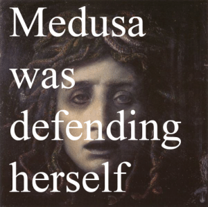 "Blessed, Club, and Life: Medusa  was  defendin  herself  rs xenaamazon: awkward-dark-mori-girl:  takealookatyourlife:  takealookatyourlife: Athena blessed her with the ability to protect herself and men beheaded her for it.  That's actually a really intetesting intpretation of it I hadn't thought of. Most people seem to think Athena turned Medusa into a gorgon as punishment for defiling her temple, but thinking that she did so to protect her from being abused again is interesting and I like it!   Athena's hands were tied. Yes, she was a powerful Goddess, but she was very much a woman in a ""boys club"", and the true offending party (don't think for a moment that Athena blamed Medusa for being raped in the temple, Athena knows better) held all the cards. There was nothing that Athena could do to punish the true criminal, and she was expected to punish Medusa by everyone else. What's a Goddess to do when she cannot punish those who need to be punished and is expected to punish not only the truly innocent party, but her most beloved follower? Use that incredible brain power she had to protect Medusa at all costs, and of course the men would see it as punishment, to be have her beauty stripped from her and sent to live in the shadows. Medusa should have been KILLED for supposedly defiling the temple, whether she truly did or not, but she was given the gift of life, and the ability to protect herself and her daughters (who she bore thanks to Poseidon). This is why Medusa's image was used to signify woman's shelters and safe houses. Medusa means ""guardian; protectress"", and she was."