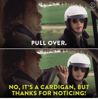 Put on something cozy. Dumb and Dumber is on now.: MEDY  PULL OVER.  NO, IT'S A CARDIGAN, BUT  THANKS FOR NOTICING! Put on something cozy. Dumb and Dumber is on now.