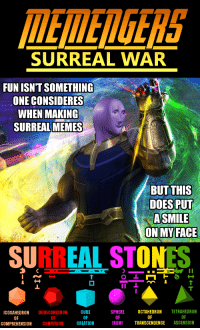 """Memes, Reddit, and Ascension: MEEDGERS  SURREAL WAR  FUN ISNT SOMETHING  ONE CONSIDERES  WHEN MAKING  SURREAL MEMES  BUT THIS  DOES PUT  ASMILE  ON MYFACE  SURREAL STONES  SPHEREOCTAHEDRON TETRAHEDRON  CUBE  OF  ICOSAHEDRON DODECAHEDRON  OF  OF  OF  RONYTRANSCENDENCE ASCENSION  OF  OF  COMPREHENSION CONFUSIONCREATION <p>[<a href=""""https://www.reddit.com/r/surrealmemes/comments/8flutp/memengers_surreal_war/"""">Src</a>]</p>"""