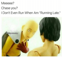 """😂😂💯: Meeeee?  Chase you?  I Don't Even Run When Am """"Running Late.""""  Gayeewassup 😂😂💯"""