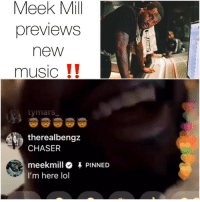 meekmill giving some quick snippets of what's to come 🔥 📸: @meekmill Follow @bars for more ➡️ DM 5 FRIENDS: Meek  Mil  previewS  new  music!!  tymars  therealbengz  CHASER  meekmill 4 PINNED  I'm here lol meekmill giving some quick snippets of what's to come 🔥 📸: @meekmill Follow @bars for more ➡️ DM 5 FRIENDS
