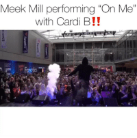 "This is the first time meekmill & cardib perform ""On Me"" together 🔥 Follow @bars for more ➡️ DM 5 FRIENDS: Meek Mill performing ""On Me""  with Cardi B!! This is the first time meekmill & cardib perform ""On Me"" together 🔥 Follow @bars for more ➡️ DM 5 FRIENDS"
