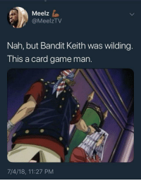 Blackpeopletwitter, Game, and Via: Meelz  @MeelzTV  Nah, but Bandit Keith was wilding.  This a card game man.  7/4/18, 11:27 PM <p>You've activated my strap card (via /r/BlackPeopleTwitter)</p>