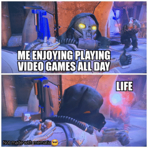 Life, Tumblr, and Video Games: MEENJOYING PLAYING  VIDEO GAMES ALL DAY  LIFE  Not made with mematic welovegamingz:  I'd like to take this moment and thank the original poster of this template.